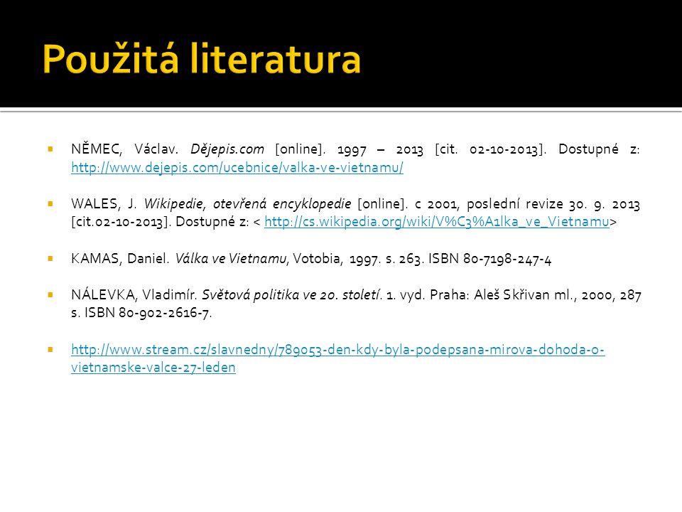 Použitá literatura NĚMEC, Václav. Dějepis.com [online]. 1997 – 2013 [cit. 02-10-2013]. Dostupné z: http://www.dejepis.com/ucebnice/valka-ve-vietnamu/
